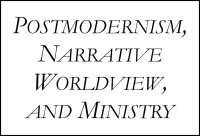 postmodernism narrative worldview ministry