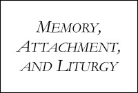 memory attachment liturgy